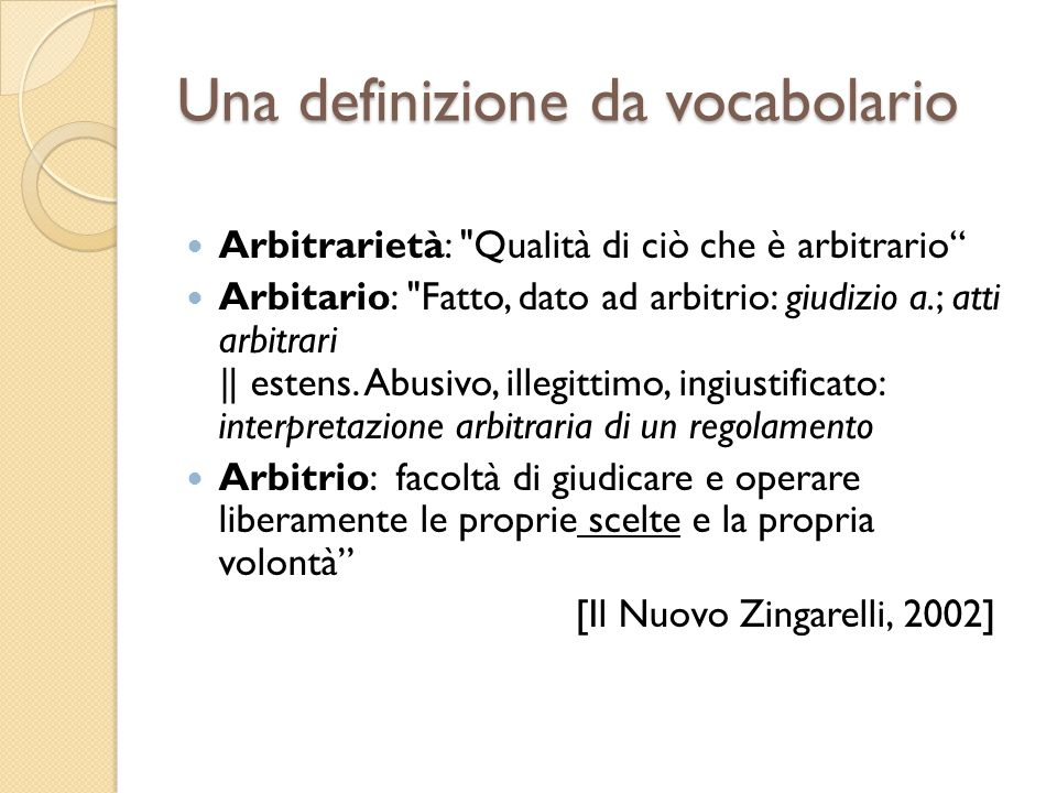 Una definizione tecnica Arbitrarietà: Carattere non necessitato del rapporto che lega il significante al significato .