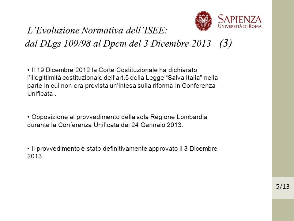 LEvoluzione Normativa dellISEE: dal DLgs 109/98 al Dpcm del 3 Dicembre 2013 (3) Il 19 Dicembre 2012 la Corte Costituzionale ha dichiarato lillegittimità costituzionale dellart.5 della Legge Salva Italia nella parte in cui non era prevista unintesa sulla riforma in Conferenza Unificata.