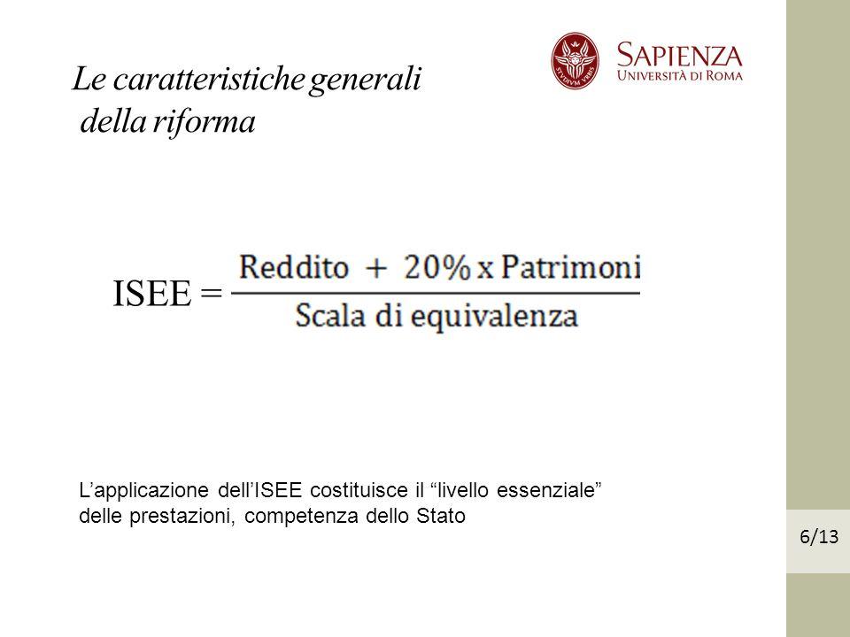 Le caratteristiche generali della riforma ISEE = Lapplicazione dellISEE costituisce il livello essenziale delle prestazioni, competenza dello Stato 6/13