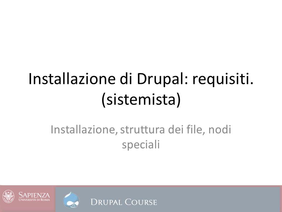 Installazione di Drupal: requisiti. (sistemista) Installazione, struttura dei file, nodi speciali