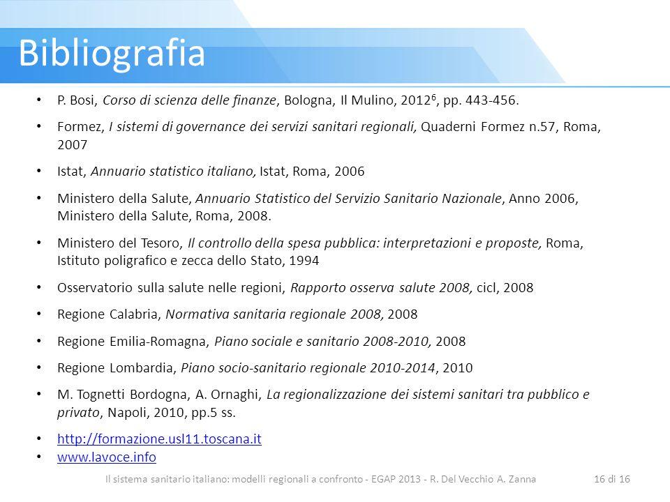 Il sistema sanitario italiano: modelli regionali a confronto - EGAP 2013 - R. Del Vecchio A. Zanna16 di 16 Bibliografia P. Bosi, Corso di scienza dell