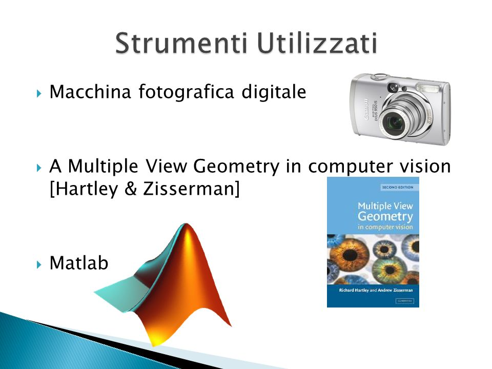 Macchina fotografica digitale A Multiple View Geometry in computer vision [Hartley & Zisserman] Matlab