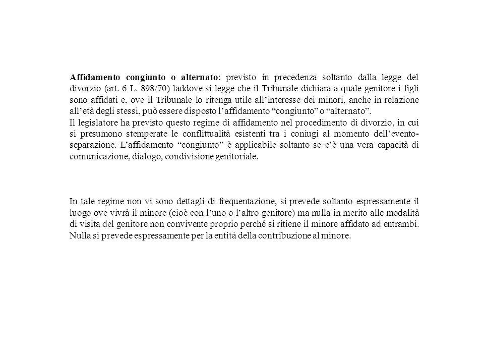Affidamento congiunto o alternato: previsto in precedenza soltanto dalla legge del divorzio (art. 6 L. 898/70) laddove si legge che il Tribunale dichi