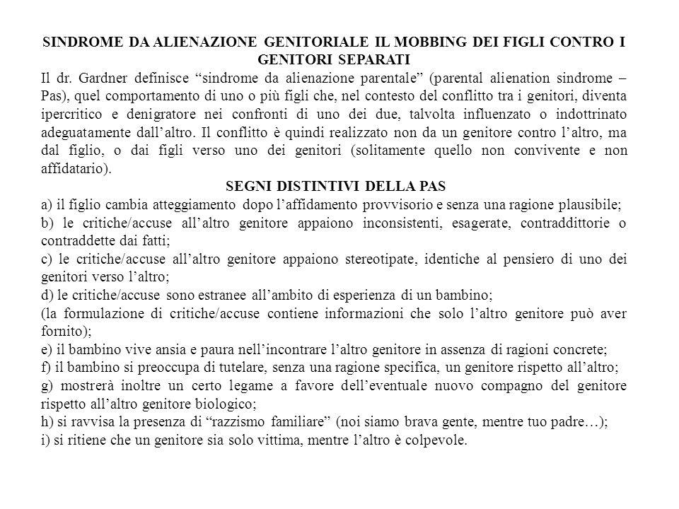 SINDROME DA ALIENAZIONE GENITORIALE IL MOBBING DEI FIGLI CONTRO I GENITORI SEPARATI Il dr. Gardner definisce sindrome da alienazione parentale (parent