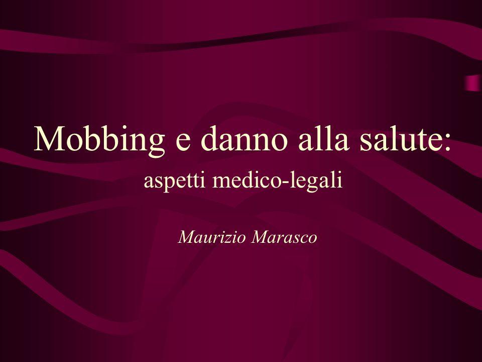 Mobbing e danno alla salute: aspetti medico-legali Maurizio Marasco