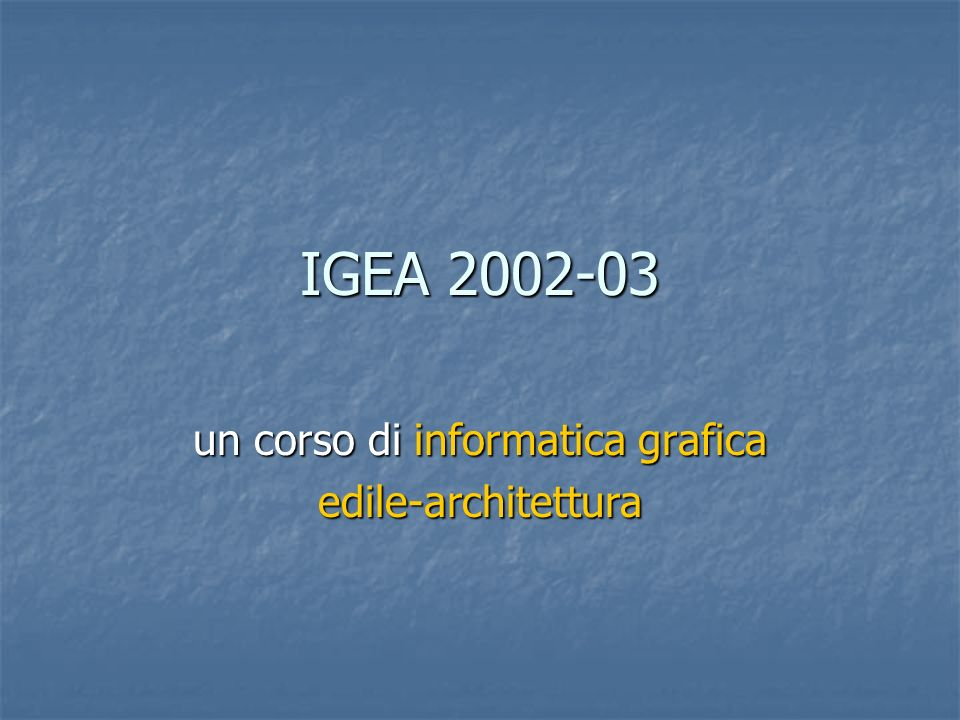 IGEA 2002-03 un corso di informatica grafica edile-architettura