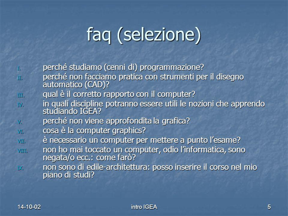 14-10-02intro IGEA5 faq (selezione) I. perché studiamo (cenni di) programmazione.