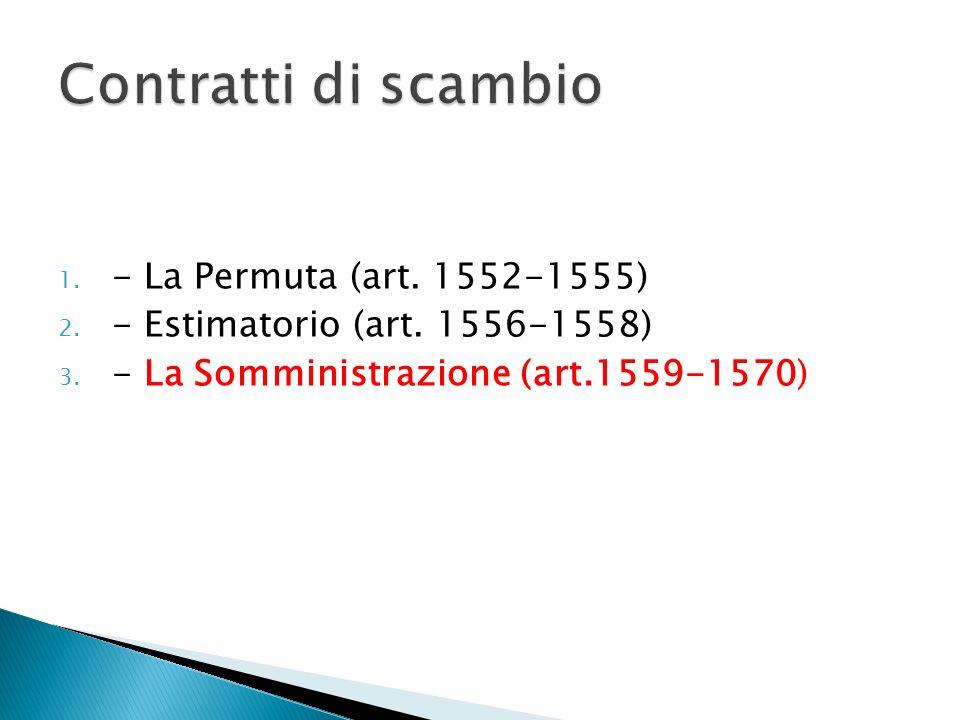 1. - La Permuta (art. 1552-1555) 2. - Estimatorio (art. 1556-1558) 3. - La Somministrazione (art.1559-1570)