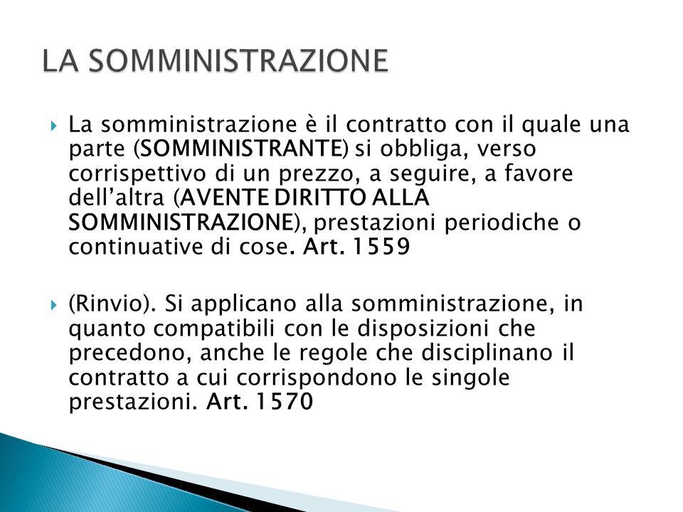 La somministrazione è il contratto con il quale una parte (SOMMINISTRANTE) si obbliga, verso corrispettivo di un prezzo, a seguire, a favore dellaltra