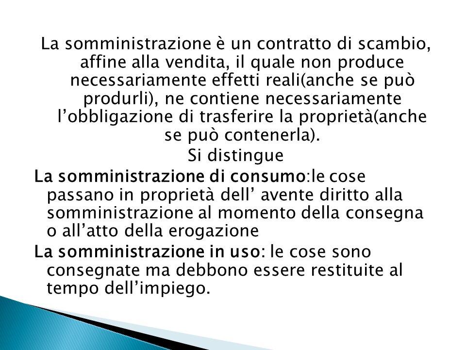 La somministrazione è un contratto di scambio, affine alla vendita, il quale non produce necessariamente effetti reali(anche se può produrli), ne cont