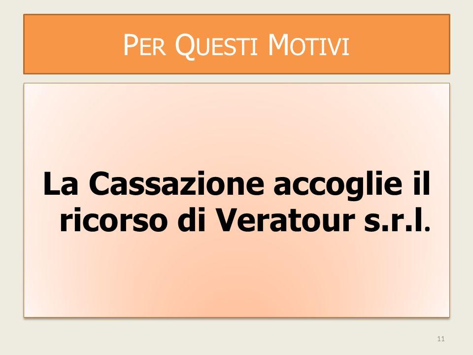 P ER Q UESTI M OTIVI La Cassazione accoglie il ricorso di Veratour s.r.l. 11