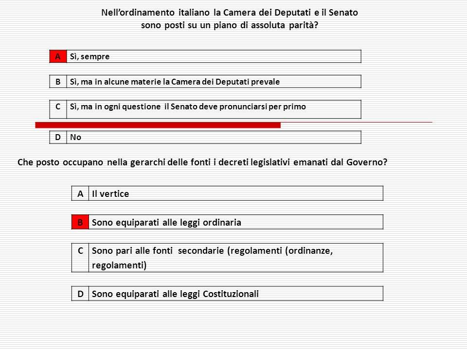 ASì, sempre BSì, ma in alcune materie la Camera dei Deputati prevale CSì, ma in ogni questione il Senato deve pronunciarsi per primo DNo Nellordinamento italiano la Camera dei Deputati e il Senato sono posti su un piano di assoluta parità.
