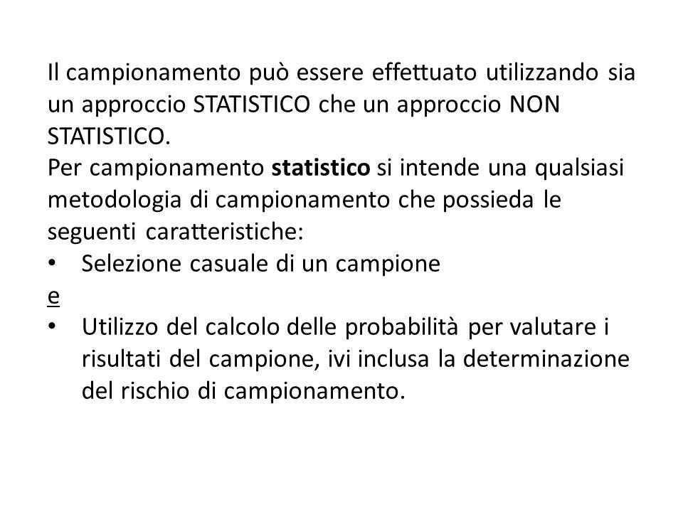 Il campionamento può essere effettuato utilizzando sia un approccio STATISTICO che un approccio NON STATISTICO. Per campionamento statistico si intend