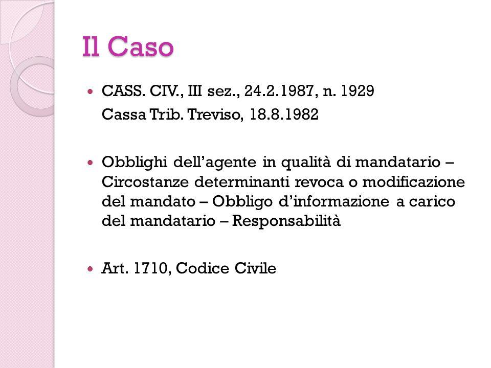 Il Caso CASS. CIV., III sez., 24.2.1987, n. 1929 Cassa Trib. Treviso, 18.8.1982 Obblighi dellagente in qualità di mandatario – Circostanze determinant