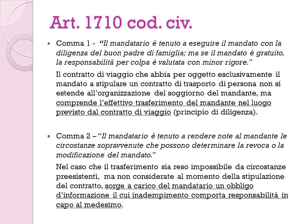 Art. 1710 cod. civ. Comma 1 - Il mandatario è tenuto a eseguire il mandato con la diligenza del buon padre di famiglia; ma se il mandato è gratuito, l