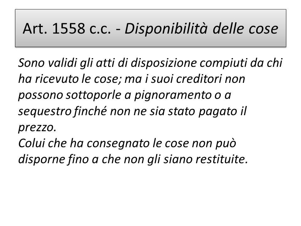 Art. 1558 c.c. - Disponibilità delle cose Sono validi gli atti di disposizione compiuti da chi ha ricevuto le cose; ma i suoi creditori non possono so