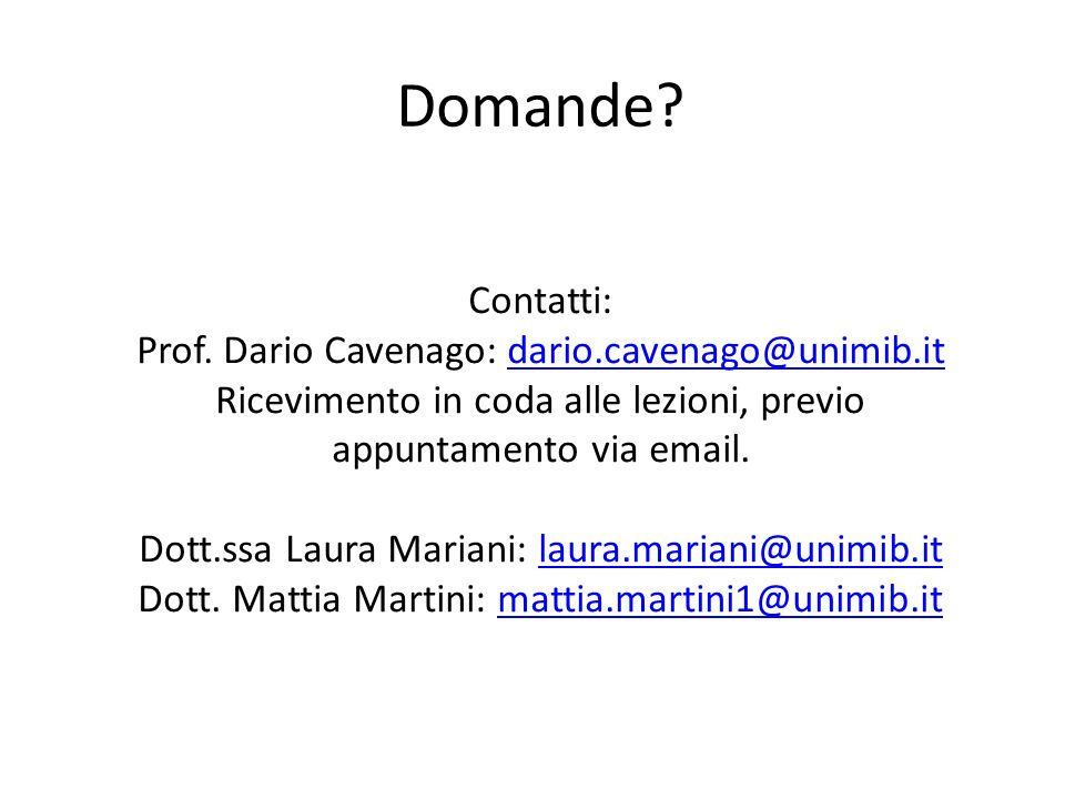 Domande? Contatti: Prof. Dario Cavenago: dario.cavenago@unimib.itdario.cavenago@unimib.it Ricevimento in coda alle lezioni, previo appuntamento via em