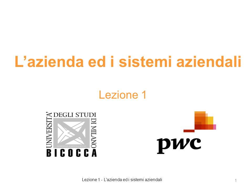 Lazienda ed i sistemi aziendali Lezione 1 1 Lezione 1 - L azienda ed i sistemi aziendali