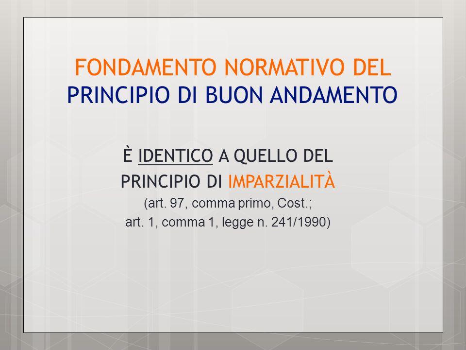 FONDAMENTO NORMATIVO DEL PRINCIPIO DI BUON ANDAMENTO È IDENTICO A QUELLO DEL PRINCIPIO DI IMPARZIALITÀ (art. 97, comma primo, Cost.; art. 1, comma 1,