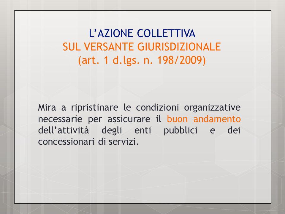 LAZIONE COLLETTIVA SUL VERSANTE GIURISDIZIONALE (art. 1 d.lgs. n. 198/2009) Mira a ripristinare le condizioni organizzative necessarie per assicurare
