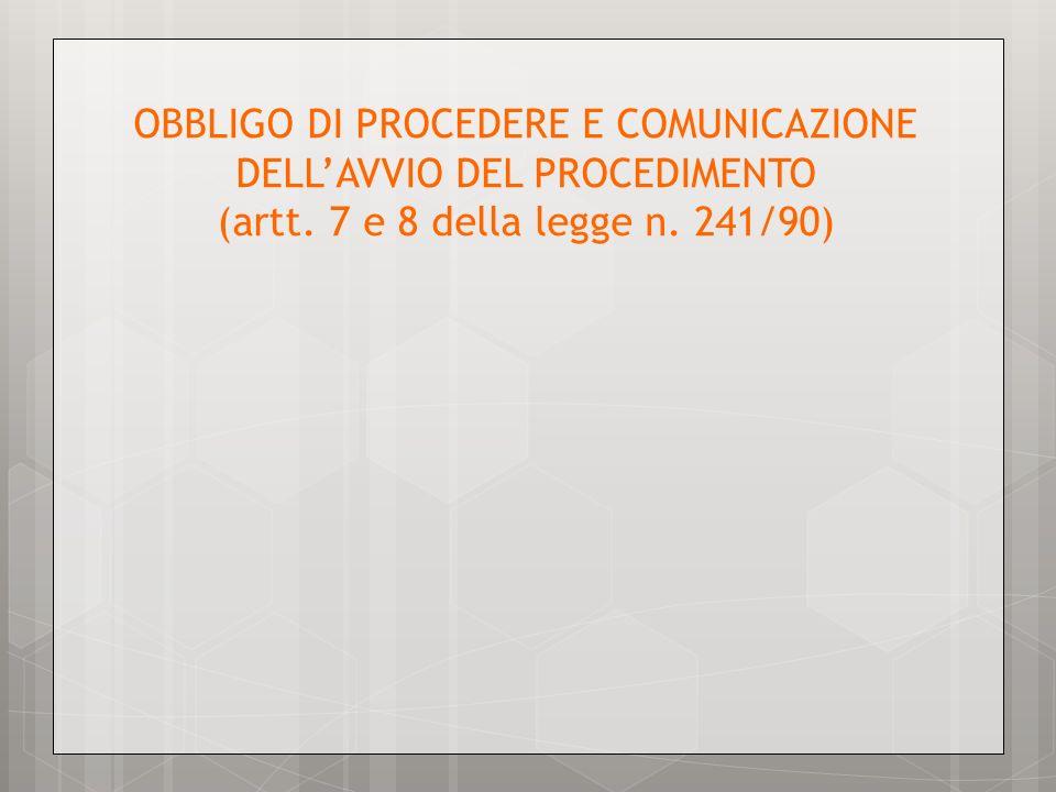 OBBLIGO DI PROCEDERE E COMUNICAZIONE DELLAVVIO DEL PROCEDIMENTO (artt. 7 e 8 della legge n. 241/90)