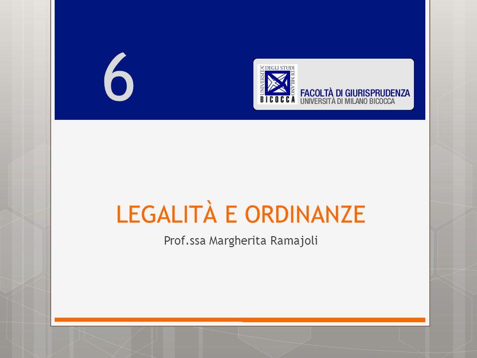 LEGALITÀ E ORDINANZE Prof.ssa Margherita Ramajoli 6