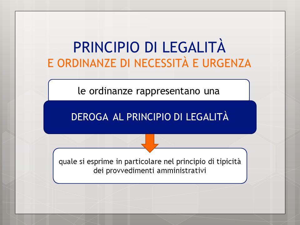 PRINCIPIO DI LEGALITÀ E ORDINANZE DI NECESSITÀ E URGENZA quale si esprime in particolare nel principio di tipicità dei provvedimenti amministrativi le