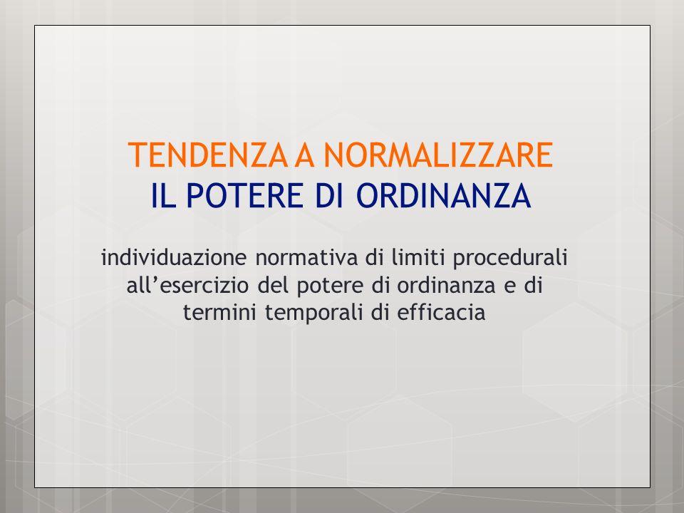TENDENZA A NORMALIZZARE IL POTERE DI ORDINANZA individuazione normativa di limiti procedurali allesercizio del potere di ordinanza e di termini tempor