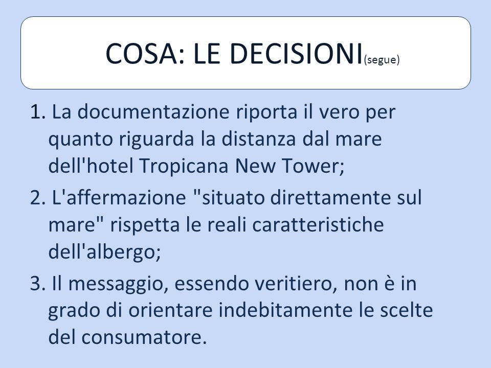 1. La documentazione riporta il vero per quanto riguarda la distanza dal mare dell'hotel Tropicana New Tower; 2. L'affermazione