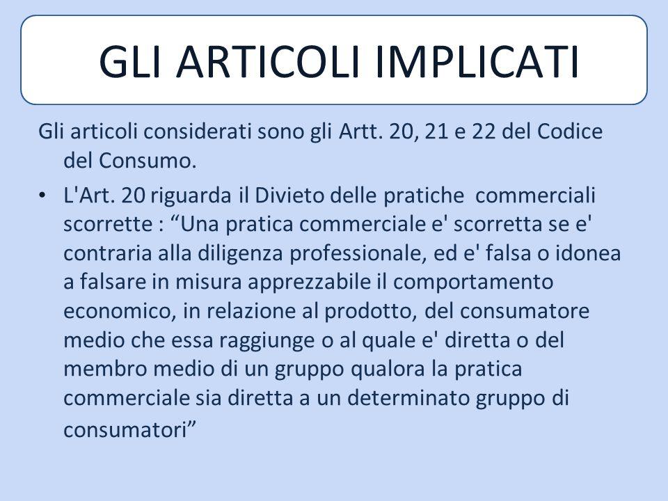 Gli articoli considerati sono gli Artt.20, 21 e 22 del Codice del Consumo.