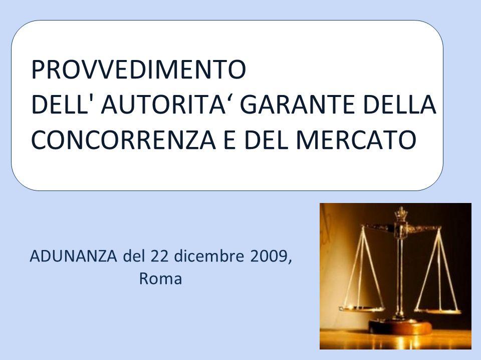 PROVVEDIMENTO DELL AUTORITA GARANTE DELLA CONCORRENZA E DEL MERCATO ADUNANZA del 22 dicembre 2009, Roma