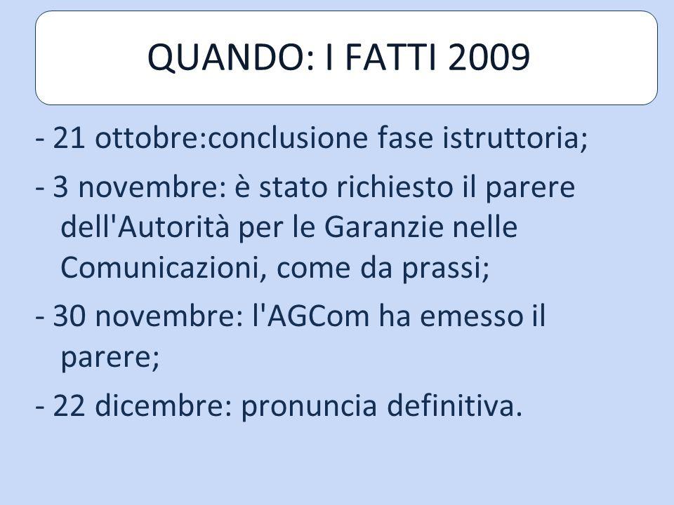 - 21 ottobre:conclusione fase istruttoria; - 3 novembre: è stato richiesto il parere dell Autorità per le Garanzie nelle Comunicazioni, come da prassi; - 30 novembre: l AGCom ha emesso il parere; - 22 dicembre: pronuncia definitiva.
