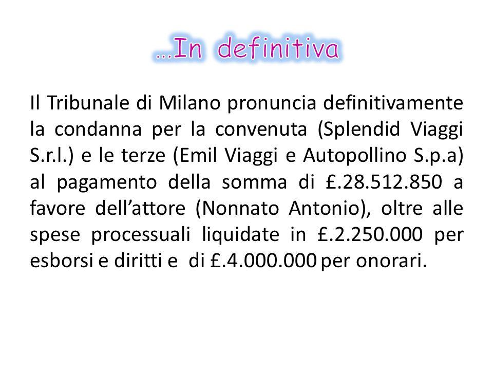 Il Tribunale di Milano pronuncia definitivamente la condanna per la convenuta (Splendid Viaggi S.r.l.) e le terze (Emil Viaggi e Autopollino S.p.a) al