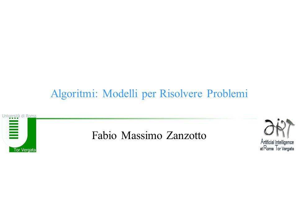 Algoritmi: Modelli per Risolvere Problemi Fabio Massimo Zanzotto