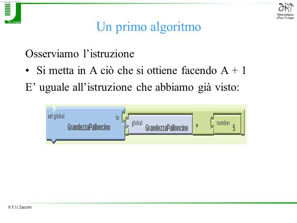 © F.M.Zanzotto Osserviamo listruzione Si metta in A ciò che si ottiene facendo A + 1 E uguale allistruzione che abbiamo già visto: Un primo algoritmo