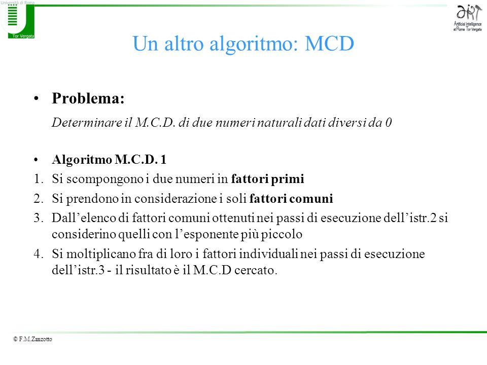 © F.M.Zanzotto Un altro algoritmo: MCD Problema: Determinare il M.C.D. di due numeri naturali dati diversi da 0 Algoritmo M.C.D. 1 1.Si scompongono i