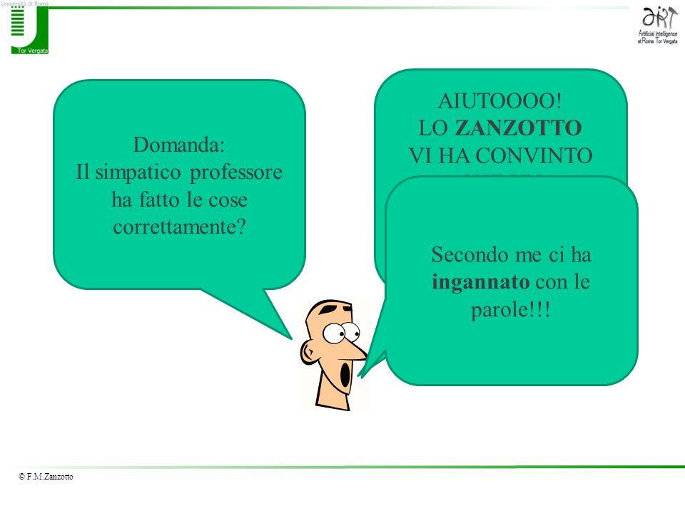© F.M.Zanzotto AIUTOOOO! LO ZANZOTTO VI HA CONVINTO CHE UN ALGORITMO E MIGLIORE DI UN ALTRO! Domanda: Il simpatico professore ha fatto le cose corrett
