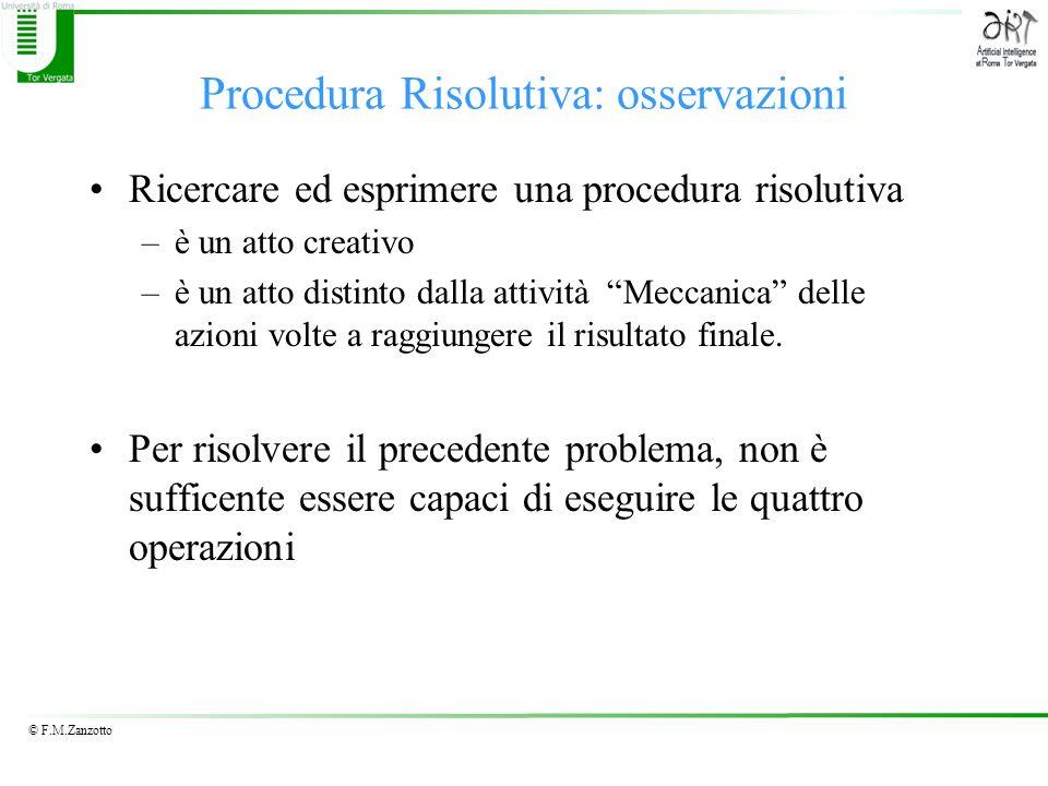 © F.M.Zanzotto Procedura Risolutiva: osservazioni Ricercare ed esprimere una procedura risolutiva –è un atto creativo –è un atto distinto dalla attivi