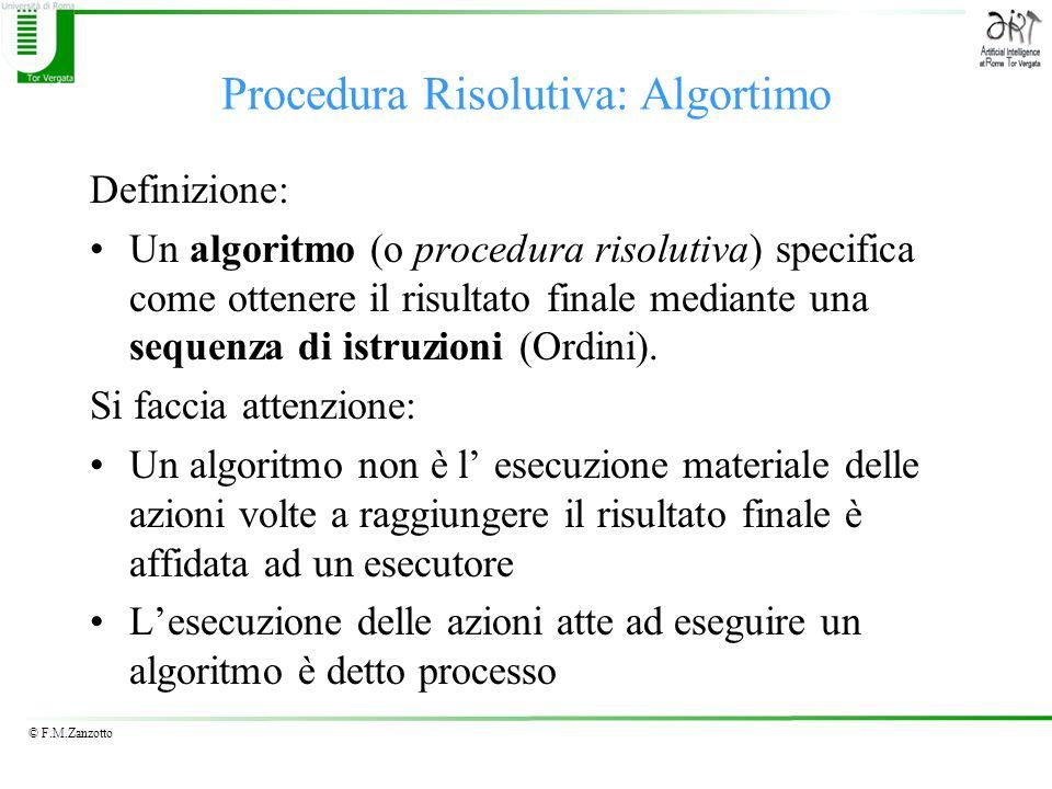 © F.M.Zanzotto Algoritmi della somma: valutazione Metodo Pallottoliere Dati i due numeri A e B 1)Si metta in A ciò che si ottiene facendo A + 1 2)Si metta in B ciò che si ottiene facendo B – 1 3)Se B non è uguale a 0 allora si torni al passo 1) altrimenti A contiene la somma tra loriginale A e loriginale B Osserviamo gli algoritmi Metodo normale Dati due numeri A e B 1)Scrivere A e scrivere B di modo che le unità stiano una sotto laltra 2)Si scriva dopo il numero A il simbolo + e dopo il numero B il simbolo = 3)Si tracci un linea sotto il numero B 4)Considerare la colonna delle unità come colonna attiva 5)Se nella colonna attiva non ci sono cifre da sommare ci si fermi si è ottenuto il risultato 6)Si sommino le cifre della colonna attiva e si scriva lunità sotto le due cifre considerate e leventuale decina sopra le cifre della colonna successiva a quella attiva 7)Si sposti la colonna attiva alla colonna successiva sulla sinistra 8)Si torni al passo 5) Sembra più semplice il metodo pallottoliere!!