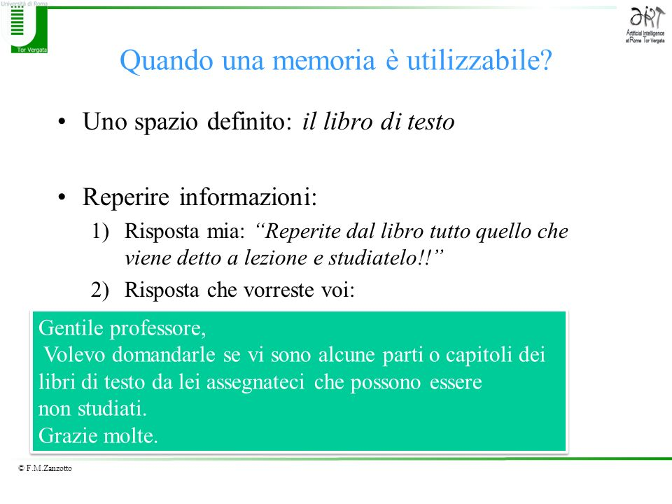 © F.M.Zanzotto Quando una memoria è utilizzabile? Uno spazio definito: il libro di testo Reperire informazioni: 1)Risposta mia: Reperite dal libro tut
