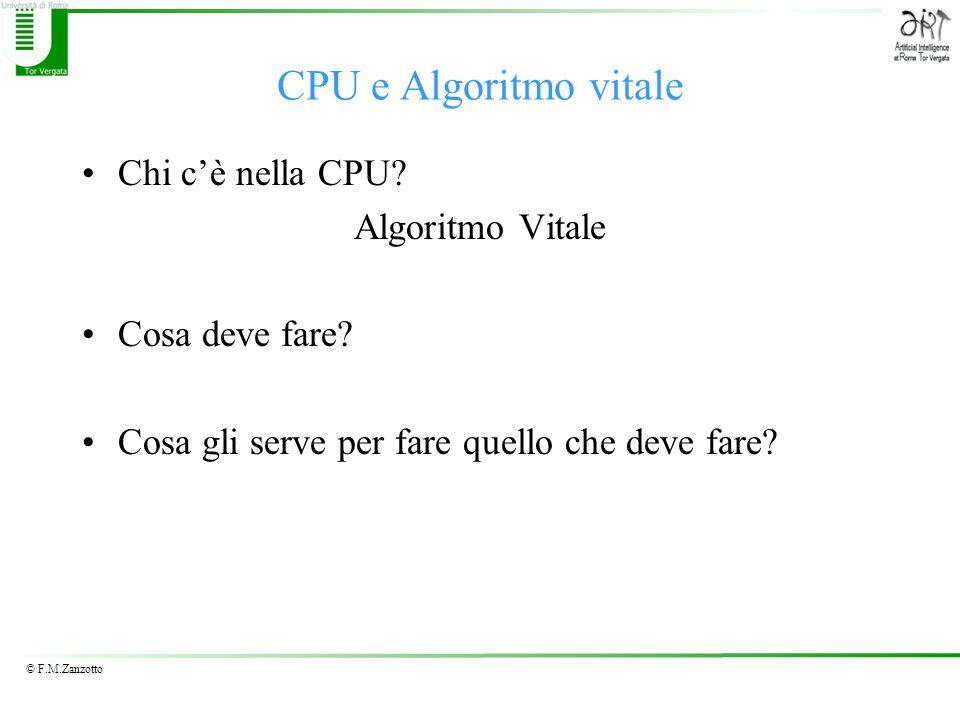 © F.M.Zanzotto CPU e Algoritmo vitale Chi cè nella CPU? Algoritmo Vitale Cosa deve fare? Cosa gli serve per fare quello che deve fare?