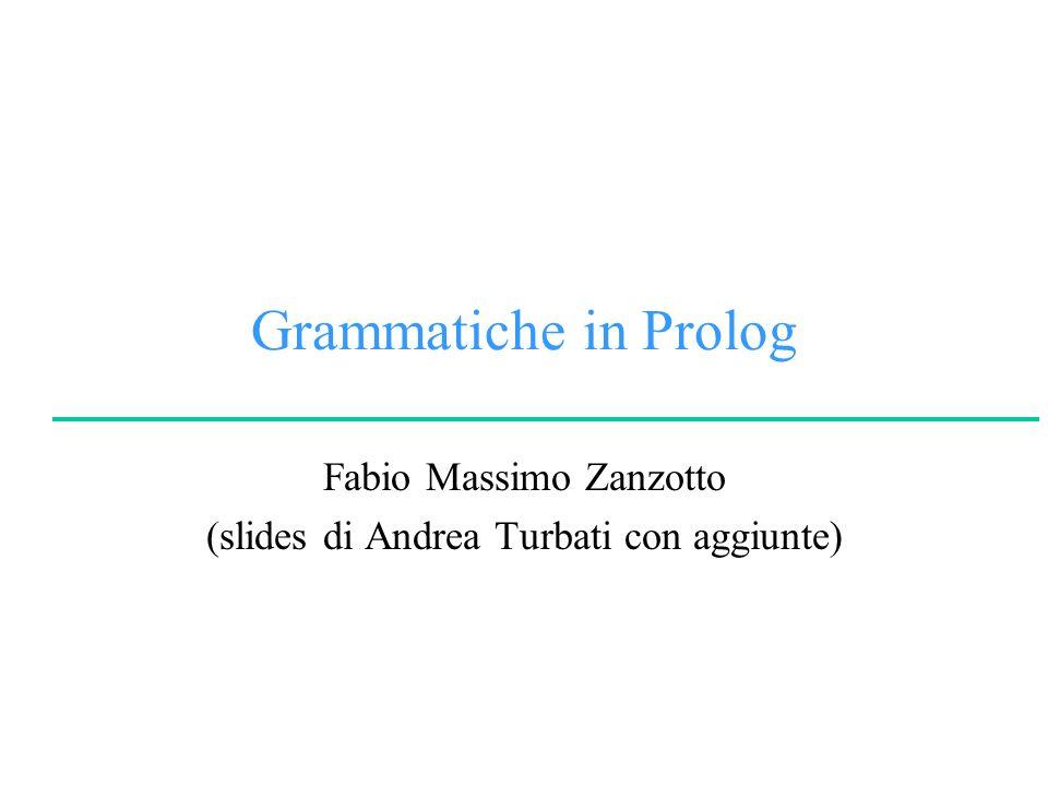 © F.M.ZanzottoLogica per la Programmazione e la Dimostrazione Automatica University of Rome Tor Vergata ?- sentence(Number, sentence(noun_phrase(determiner(a), noun(cat)), verb_phrase(verb(scares), noun_phrase(determiner(the), noun(mice)))), X, []).