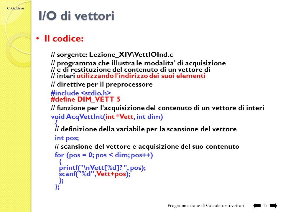 C. Gaibisso I/O di vettori Programmazione di Calcolatori: i vettori 11 Start Nome:AcqVett Variabili:int index, int vett[ K ] index 0 index < K End fal