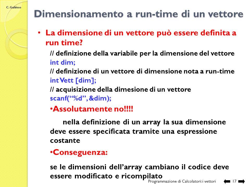 C. Gaibisso I/O di vettori Programmazione di Calcolatori: i vettori16 Il codice: // funzione per la restituzione del contenuto di un vettore di interi