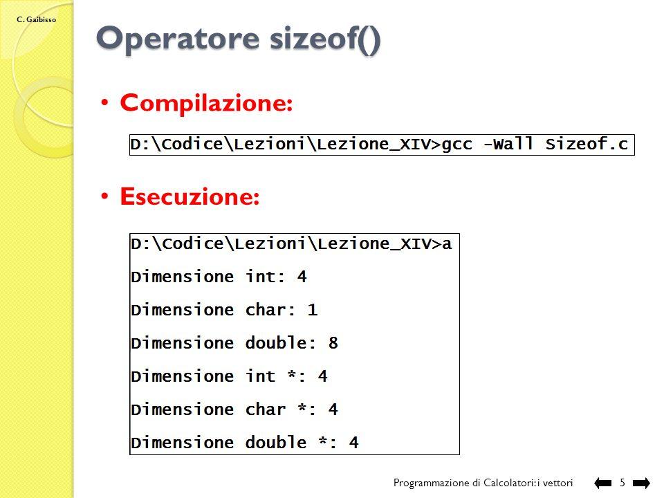 C. Gaibisso Operatore sizeof() Programmazione di Calcolatori: gli operatori4 // sorgente: Lezione_XIV\Sizeof.c // programma che illustra il comportame