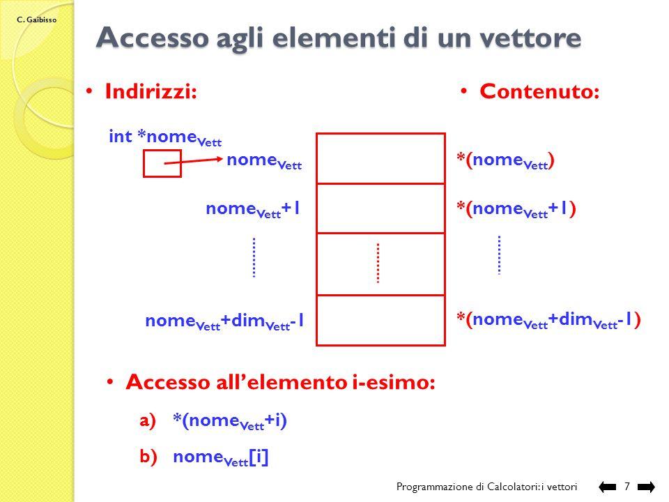 C. Gaibisso Definizione di un vettore Programmazione di Calcolatori: i vettori6 Definizione: tipo Vett nome Vett [dim Vett ] Espressione costante inte