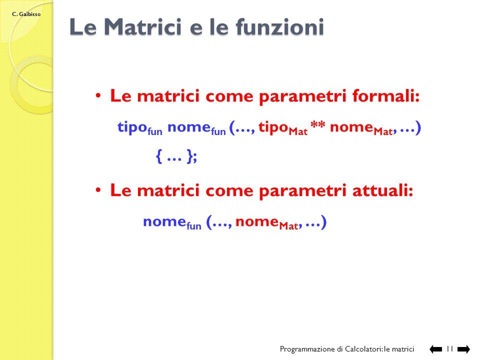 C. Gaibisso Rilascio della memoria Programmazione di Calcolatori: le matrici10 Modifiche allo stato della memoria: tipo Mat **nome Mat nro righe *size
