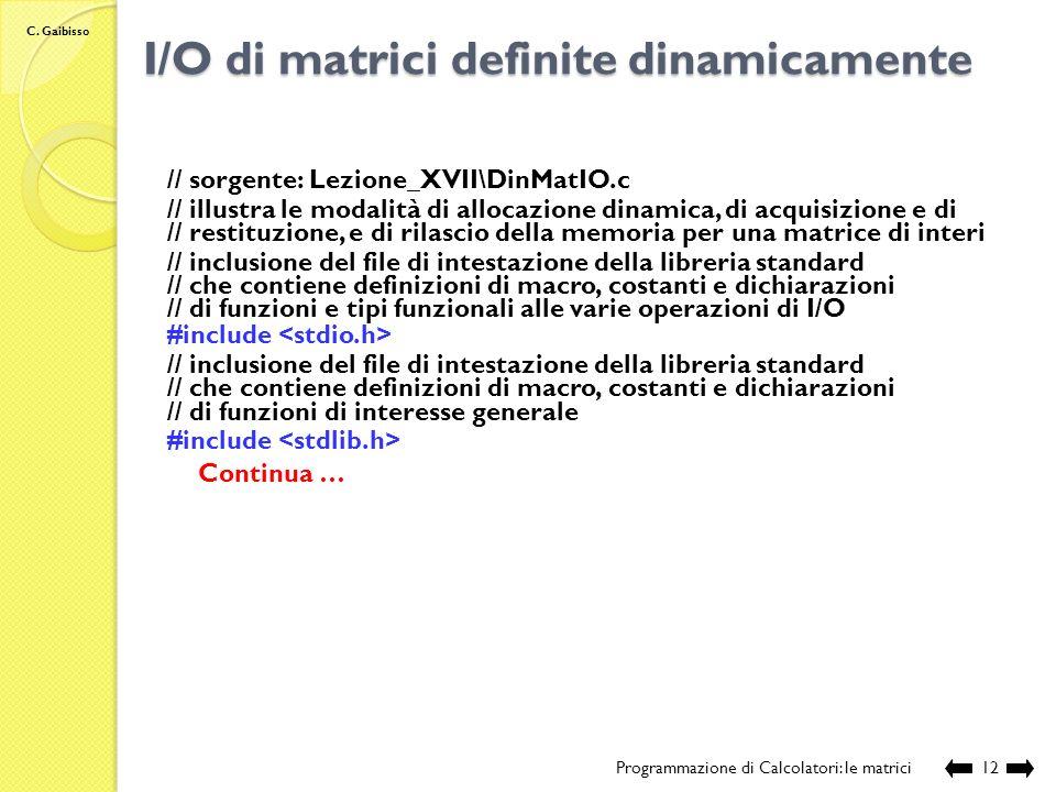 C. Gaibisso Le Matrici e le funzioni Programmazione di Calcolatori: le matrici11 Le matrici come parametri formali: tipo fun nome fun (…, tipo Mat **