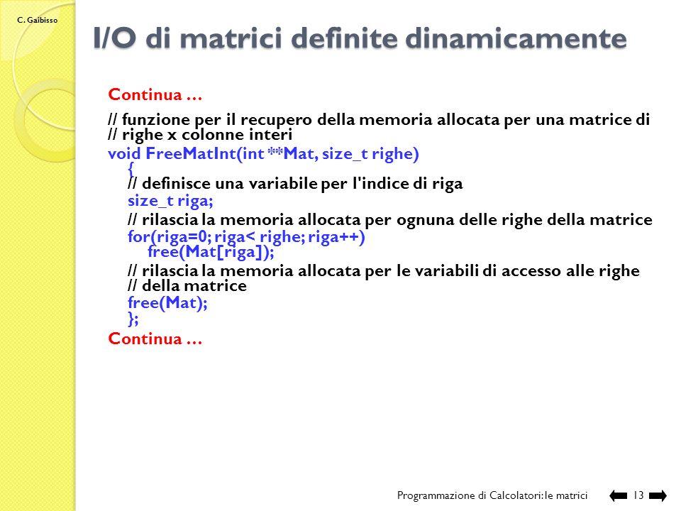 C. Gaibisso I/O di matrici definite dinamicamente Programmazione di Calcolatori: le matrici12 // sorgente: Lezione_XVII\DinMatIO.c // illustra le moda