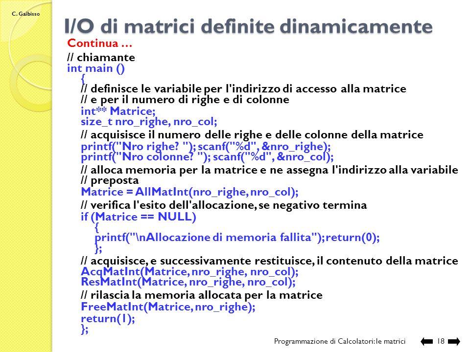 C. Gaibisso I/O di matrici definite dinamicamente Programmazione di Calcolatori: le matrici17 Continua … // funzione per la restituzione del contenuto